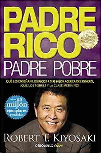 Padre Rico Padre Pobre Qué les enseñan los ricos a sus hijos acerca del dinero, ¡que los pobres y la clase media no!